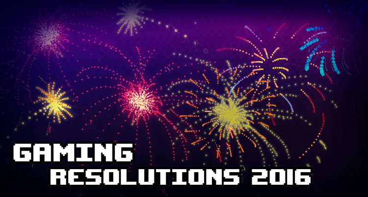 Gaming Resolutions 2016