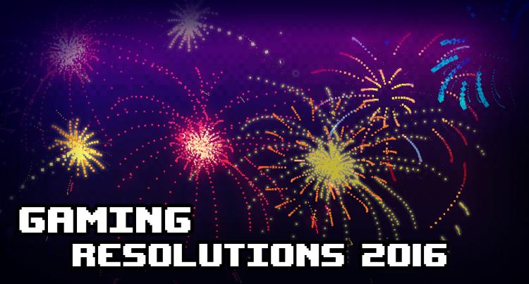 Gaming Resolutions 2016