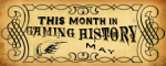 This Month in Gaming History:May