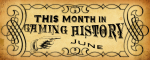 This Month in Gaming History: June
