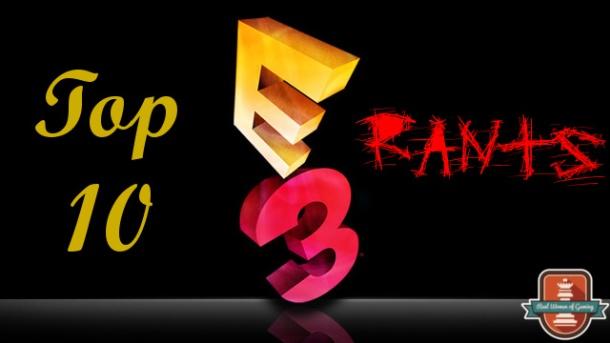 top 10 e3 rants