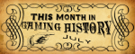 This Month in Gaming History:July
