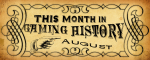This Month in Gaming History: August