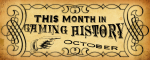 This Month in Gaming History:October
